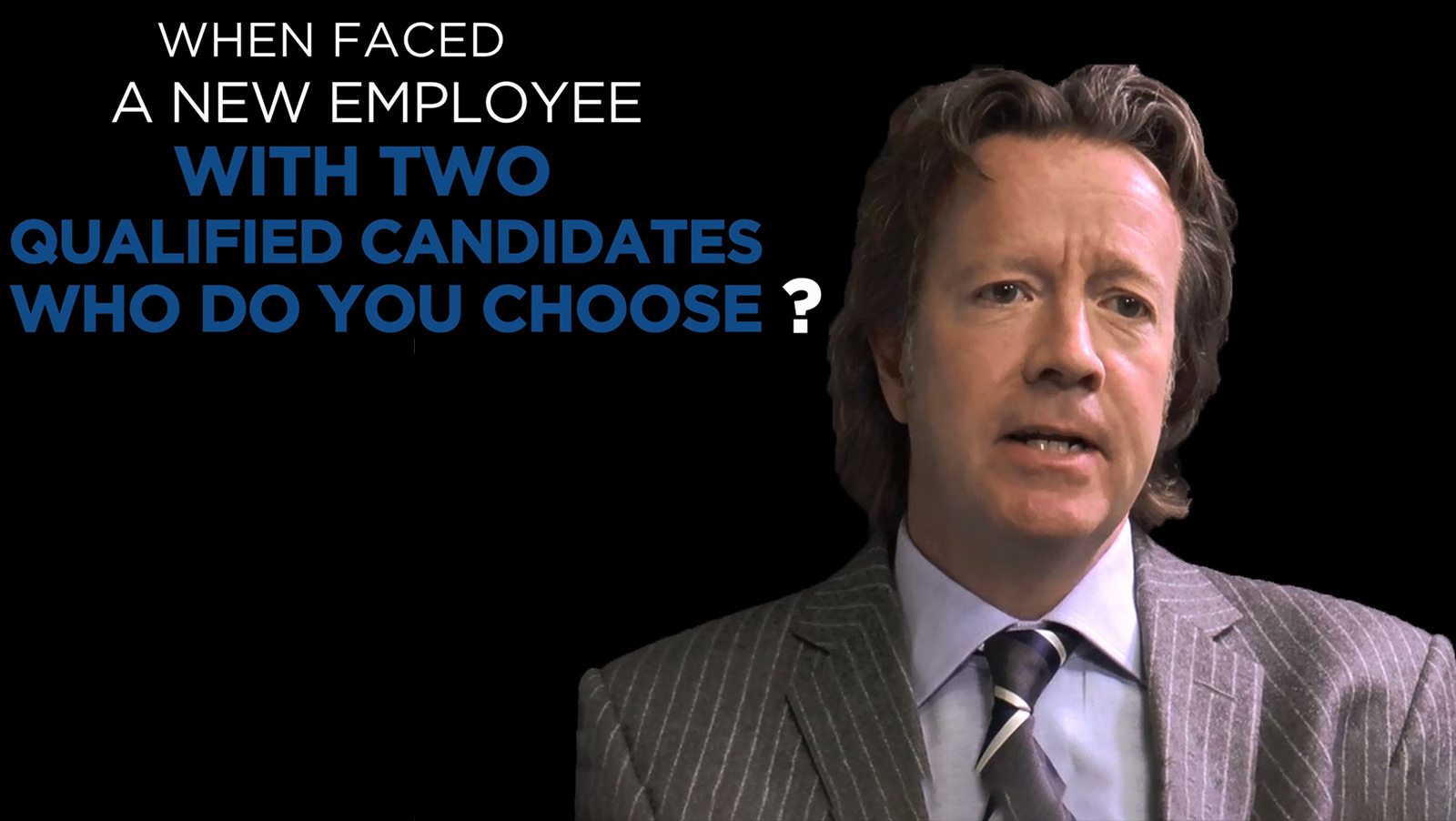 Shared Experience – When faced a new employee with two qualified candidates who do you choose?