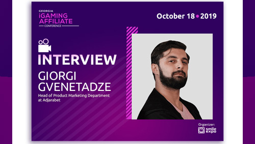 """Accepted an invitation to Georgia iGaming Affiliate Conference without any doubts"" – Giorgi Gvenetadze from Adjarabet"
