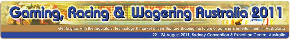 Gaming, Racing and Wagering Australia 2011 | Gaming Conference