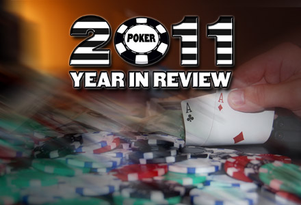 2011 Year in Review (Poker): Calm Before The Storm