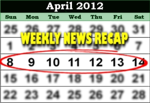 Weekly News Recap - April 14, 2012