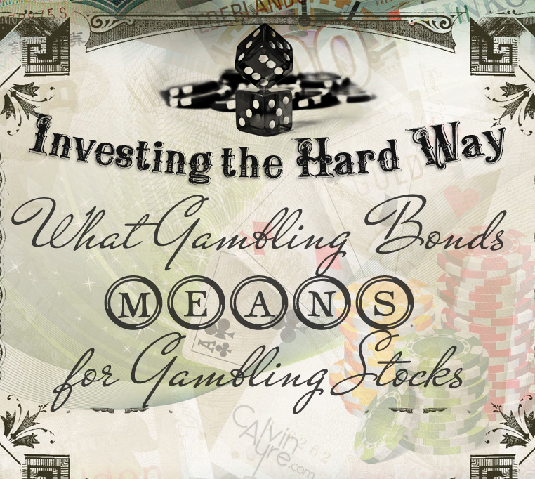 Investing The Hard Way: What Gambling Bonds Mean For Gambling Stocks