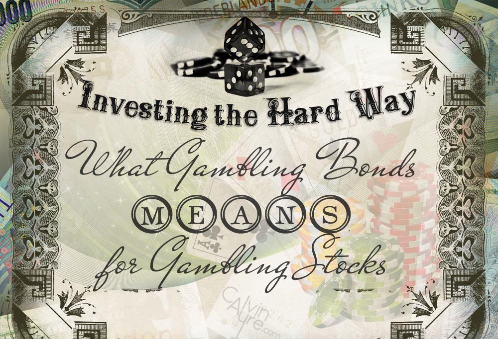 investing-the-hard-way-gambling-bonds-gambling-stocks