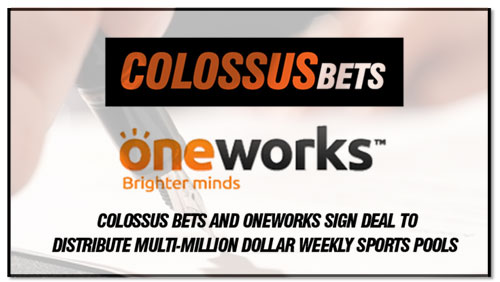 Colossus Bets and Oneworks Sign Deal to Distribute Multi-million Dollar Weekly Sports Pools