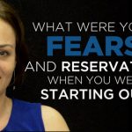 Shared Experience – What were your fears and reservations when you were starting out?