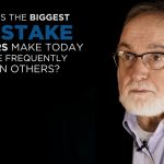 Shared Experience – What is the biggest mistake leaders make today more frequently than others?