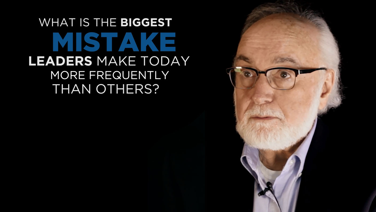 Shared Experience - What is the biggest mistake leaders make today more frequently than others?
