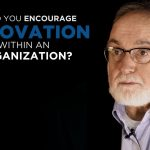 Shared Experience – How do you encourage innovation within an organization?