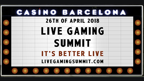 It's better live! Join us for the 2nd Annual Live Gaming Summit @Casino Barcelona on 26 April, 2018