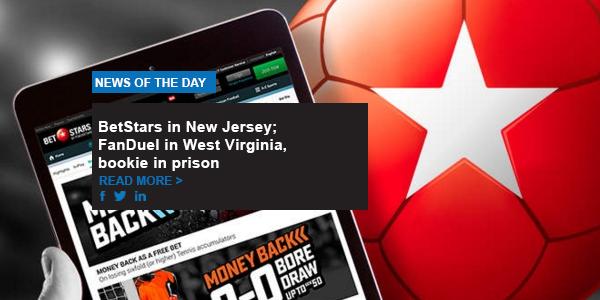 BetStars in New Jersey; FanDuel in West Virginia, bookie in prison