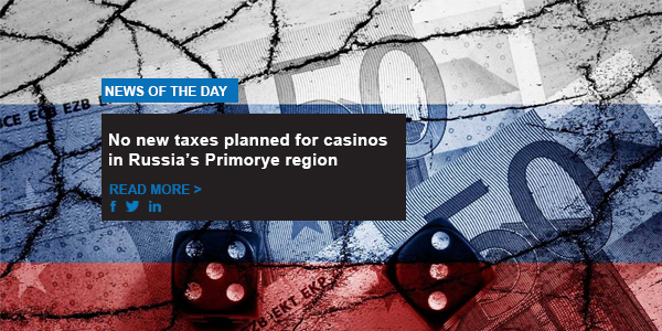 No new taxes planned for casinos in Russia's Primorye region