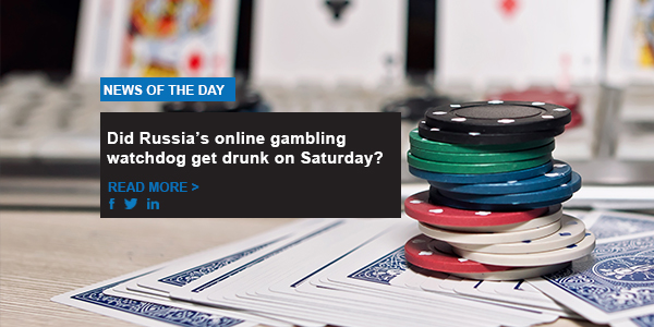 Did Russia's online gambling watchdog get drunk on Saturday?