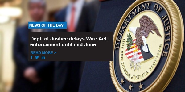 Dept. of Justice delays Wire Act enforcement until mid-June