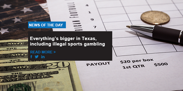 Everything's bigger in Texas, including illegal sports gambling