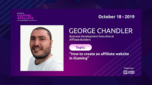 How to earn on niche websites in the iGaming segment: George Chandler from Affiliate.Builders will make a presentation at Georgia iGaming Affiliate Conference