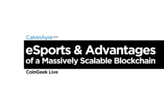 CoinGeek Live: eSports & Advantages of a Massively Scalable Blockchain